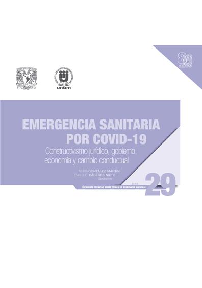 Emergencia sanitaria por Covid-19: constructivismo jurídico, gobierno, economía  y cambio conductual. Serie Opiniones Técnicas sobre Temas de Relevancia Nacional, núm. 29