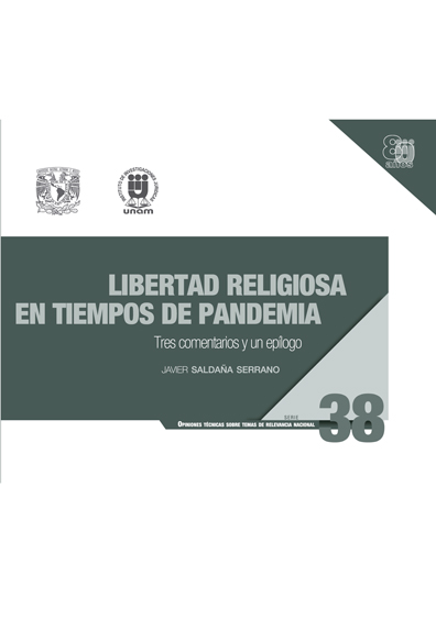 Libertad religiosa en tiempos de pandemia. Tres comentarios y un epílogo. Serie Opiniones Técnicas sobre Temas de Relevancia Nacional, núm. 38