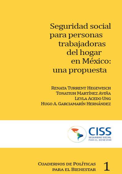 Seguridad social para personas trabajadoras del hogar en México: una propuesta. Colección CISS