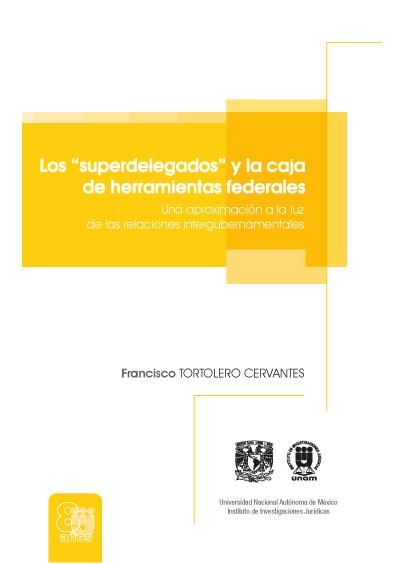 """Los """"superdelegados"""" y la caja de herramientas federales. Una aproximación a la luz de las relaciones intergubernamenatales"""