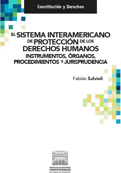 El sistema Interamericano de Protección de los Derechos Humanos. Instrumentos, órganos, procedimientos y jurisprudencia. Colección IECEQ