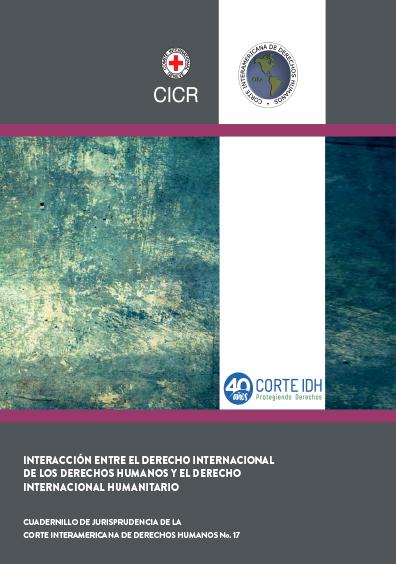 Interacción entre el derecho internacional de los derechos humanos y el derecho internacional humanitario. Colección Corte IDH