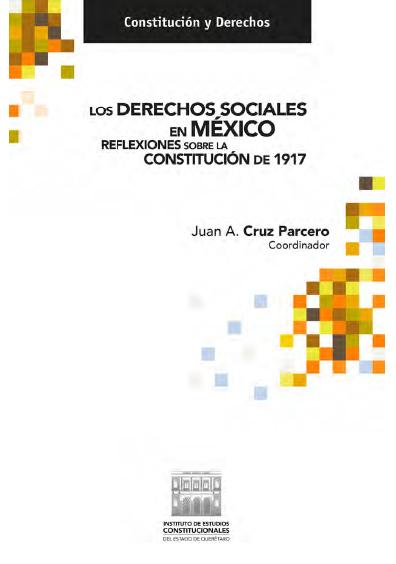 Los derechos sociales en México. Reflexiones sobre la Constitución de 1917. Colección IECEQ