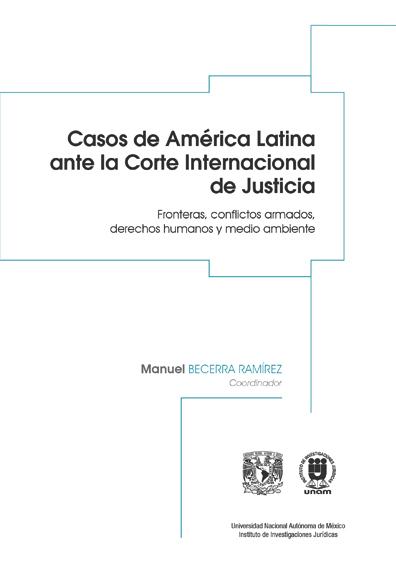 Casos de América Latina ante la Corte Internacional de Justicia. Fronteras, conflictos armados, derechos humanos y medio ambiente
