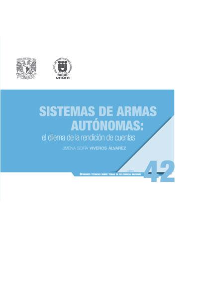 Sistemas de armas autónomas: el dilema de la rendición de cuentas. Serie Opiniones Técnicas sobre Temas de Relevancia Nacional, núm. 42
