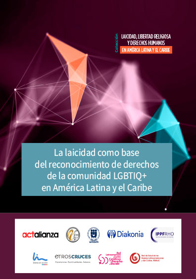 La laicidad como base del reconocimiento de derechos de la comunidad LGBTIQ+ en América Latina y el Caribe. Colección Laicidad, libertad religiosa y derechos humanos en América Latina y el Caribe