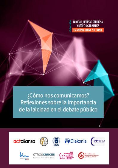 ¿Cómo nos comunicamos? Reflexiones sobre la importancia de la laicidad en el debate público. Colección Laicidad, libertad religiosa y derechos humanos en América Latina y el Caribe