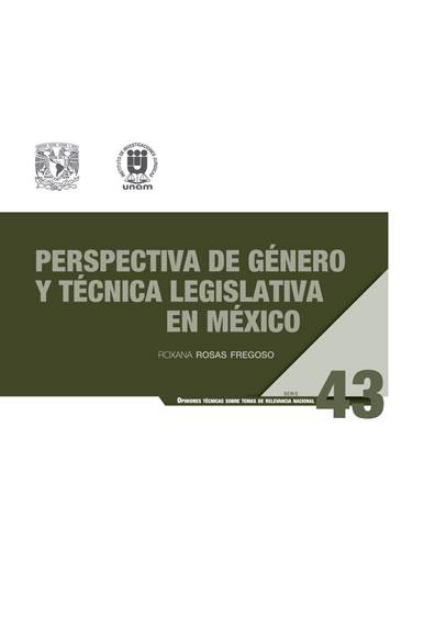 Perspectiva de género y técnica legislativa en México. Serie Opiniones Técnicas sobre Temas de Relevancia Nacional, núm. 43