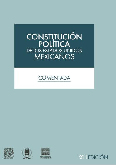 Constitución Política de los Estados Unidos Mexicanos. Comentada, 21a. edición