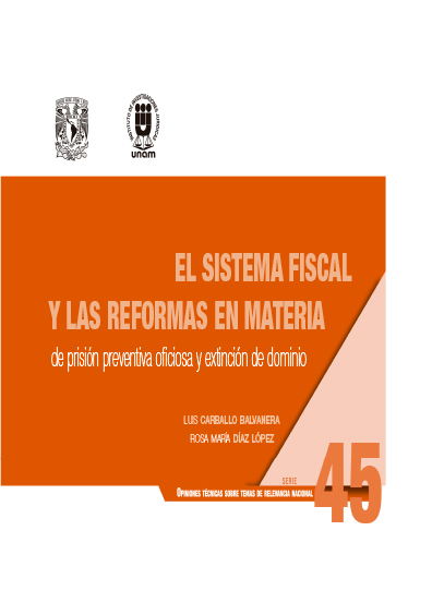 El sistema fiscal y las reformas en materia de prisión preventiva oficiosa y extinción de dominio. Serie Opiniones Técnicas sobre Temas de Relevancia Nacional, núm. 45