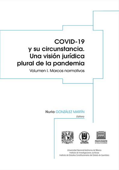 Covid-19 y su circunstancia. Una visión jurídica plural de la pandemia. Volumen I: Marcos normativos