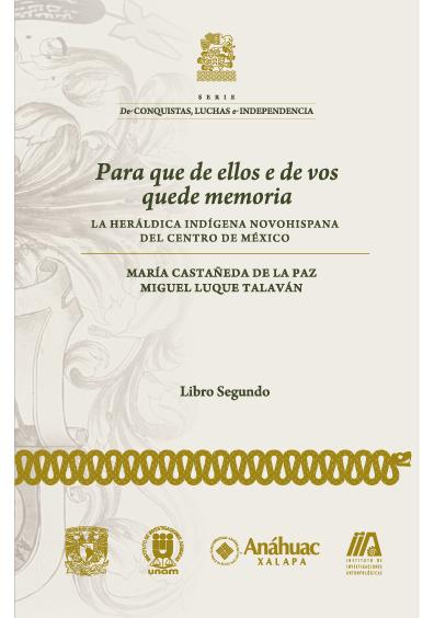 Para que de ellos e de vos quede memoria. La heráldica indígena novohispana del centro de México