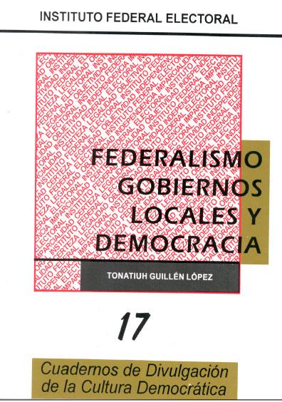 Federalismo, gobiernos locales y democracia, 2a. ed.