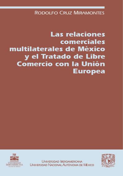 Las relaciones comerciales multilaterales de México y el Tratado de Libre Comercio con la Unión Europea