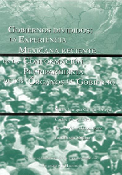 Gobiernos divididos: la experiencia mexicana reciente en la conformación pluripartidista de los órganos de gobierno