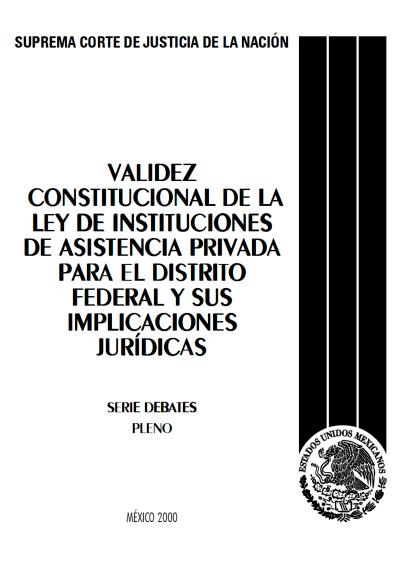 Validez constitucional de la Ley de Instituciones de Asistencia Privada para el Distrito Federal y sus implicaciones jurídicas