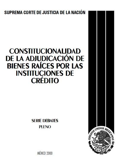 Constitucionalidad de la adjudicación de bienes raíces por las institutciones de crédito