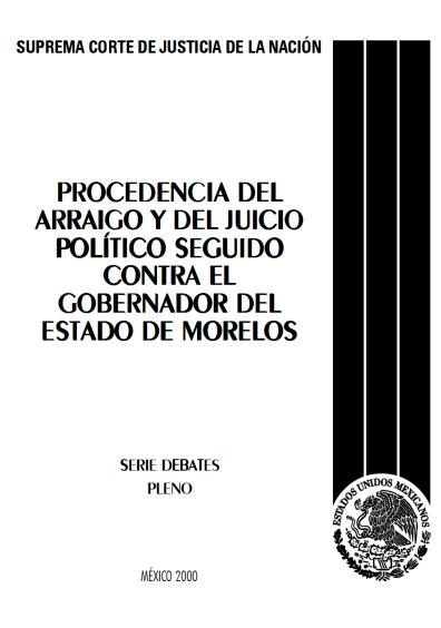 Procedencia del arraigo y del juicio político seguido contra el gobernador de Morelos