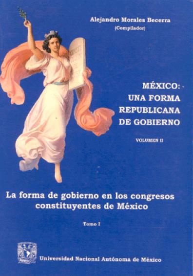 México: una forma republicana de gobierno, t. I