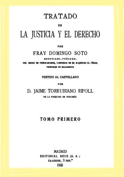 Tratado de la justicia y el derecho de Fray Domingo Soto, tomo I