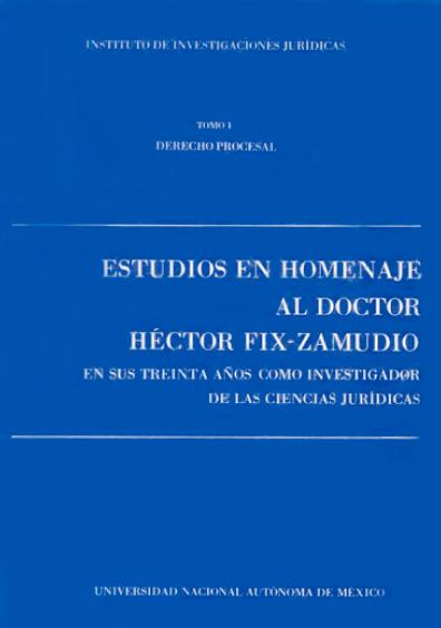 Estudios en homenaje al doctor Héctor Fix-Zamudio en sus treinta años como investigador de las ciencias jurídicas, t. I