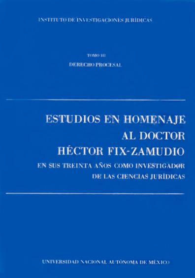 Estudios en homenaje al doctor Héctor Fix-Zamudio en sus treinta años como investigador de las ciencias jurídicas, t. III