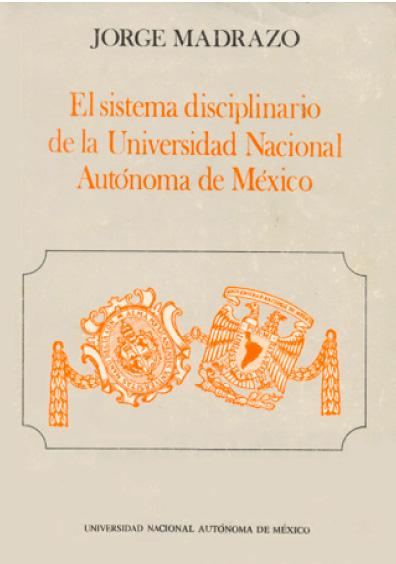 El sistema disciplinario de la Universidad Nacional Autónoma de México