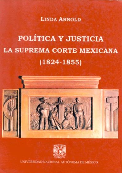 Política y justicia. La Suprema Corte mexicana (1824-1855)