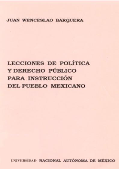 Lecciones de política y derecho público para instrucción del pueblo mexicano, 1a. reimp.