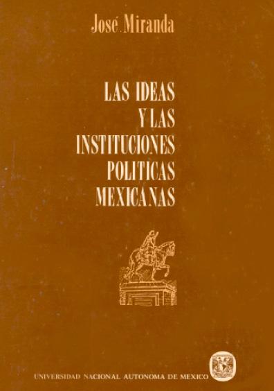 Las ideas y las instituciones políticas mexicanas, 2a. ed.