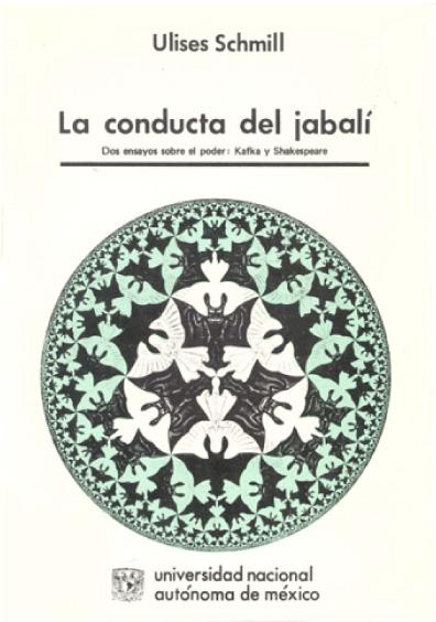 La conducta del jabalí. Dos ensayos sobre el poder: Kafka y Shakespeare, 2a. ed.
