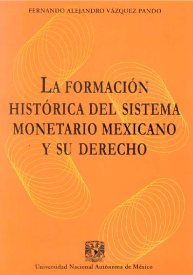 La formación histórica del sistema monetario mexicano y su derecho