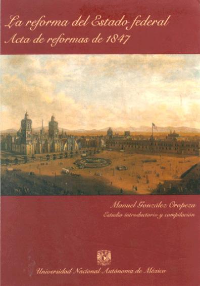 La reforma del Estado federal. Acta de Reformas de 1847