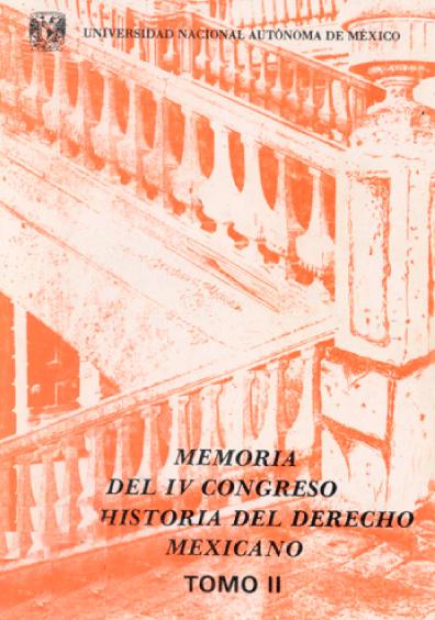 Memoria del IV Congreso de Historia del Derecho Mexicano (1986), t. II