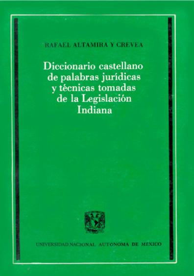 Diccionario castellano de palabras jurídicas y técnicas tomadas de la legislación indiana