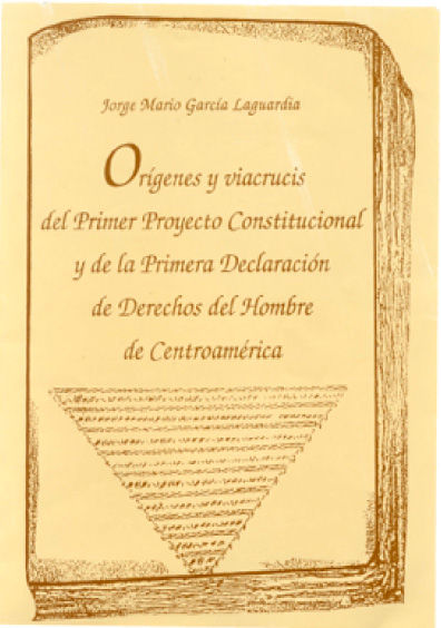 Orígenes y viacrucis del primer proyecto constitucional y de la Primera Declaración de Derechos del Hombre de Centroamérica