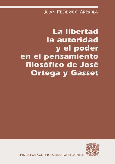 La libertad, la autoridad y el poder en el pensamiento filosófico de José Ortega Y Gasset