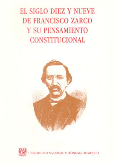El siglo diez y nueve de Francisco Zarco y su pensamiento constitucional