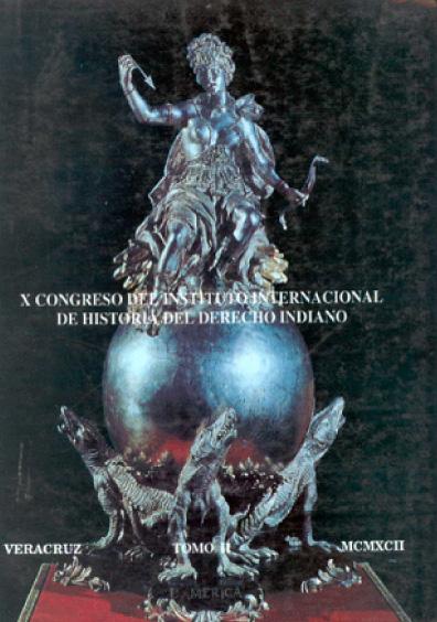 Memoria del X Congreso del Instituto Internacional de Historia del Derecho Indiano, t. II
