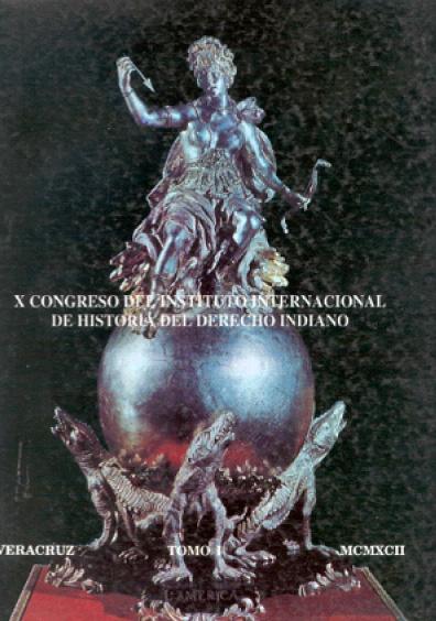 Memoria del X Congreso del Instituto Internacional de Historia del Derecho Indiano, t. I