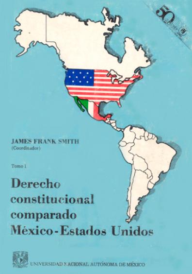 Derecho constitucional comparado México-Estados Unidos, t. I