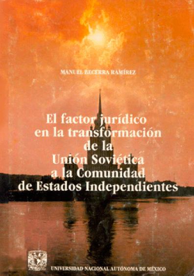 El factor jurídico en la transformación de la Unión Soviética a la Comunidad de Estados Independientes