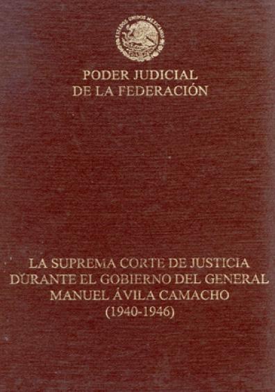 La Suprema Corte de Justicia durante el gobierno del general Manuel Ávila Camacho (1940-1946)