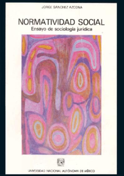Normatividad social. Ensayo de sociología jurídica, 3a. ed.