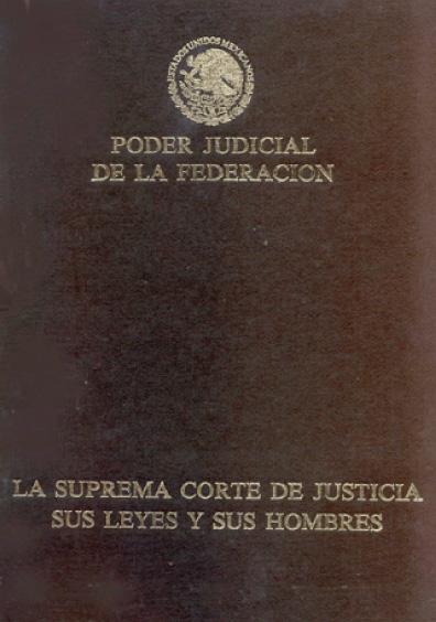 La Suprema Corte de Justicia sus leyes y sus hombres