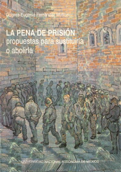 La pena de prisión, propuestas para sustituirla o abolirla