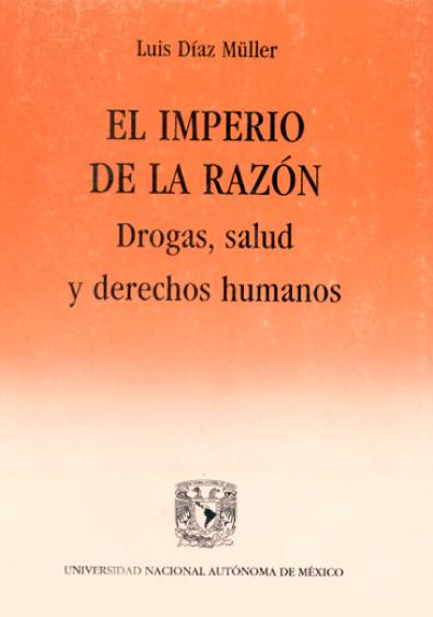 El imperio de la razón. Drogas, salud y derechos humanos