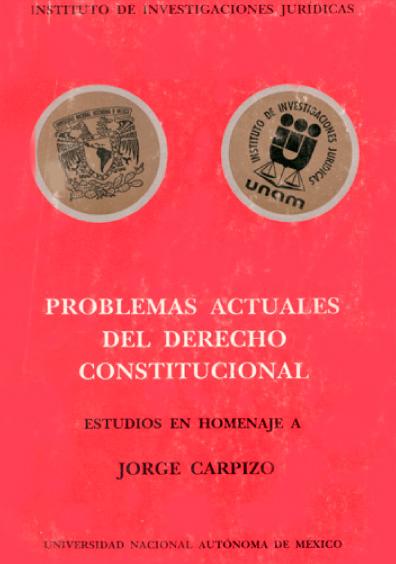 Problemas actuales del derecho constitucional. Estudios en homenaje a Jorge Carpizo