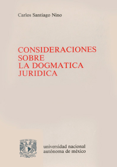 Consideraciones sobre la dogmática jurídica (con referencia particular a la dogmática penal), 1a. reimp.