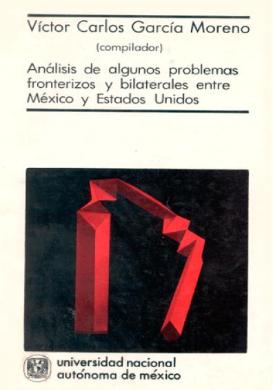 Análisis de algunos problemas fronterizos y bilaterales entre México y los Estados Unidos
